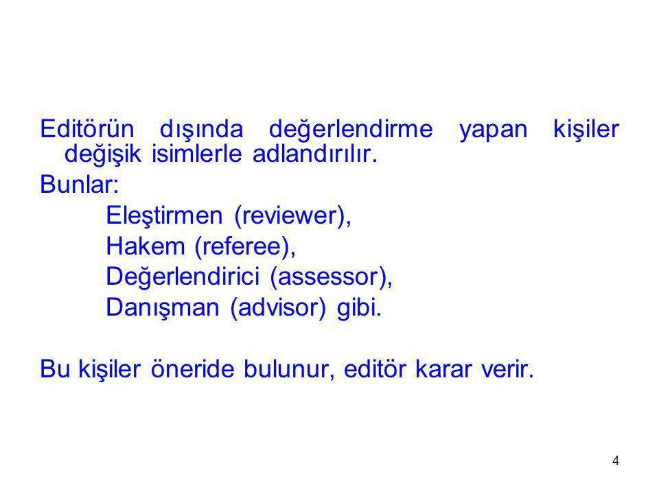 Editörün dışında değerlendirme yapan kişiler değişik isimlerle adlandırılır.