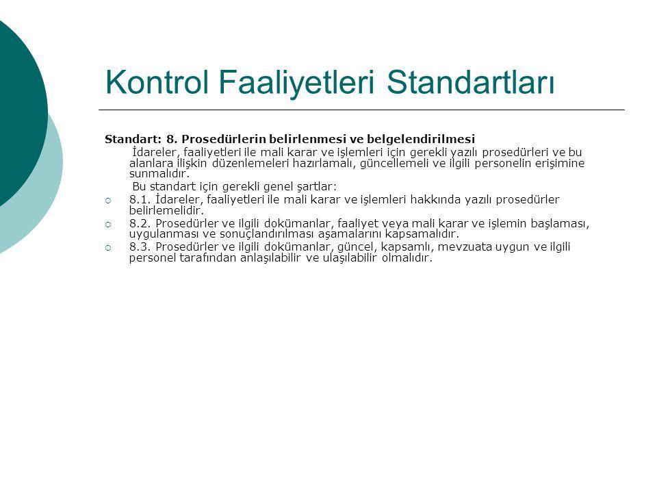 Kontrol Faaliyetleri Standartları Standart: 8. Prosedürlerin belirlenmesi ve belgelendirilmesi İdareler, faaliyetleri ile mali karar ve işlemleri için