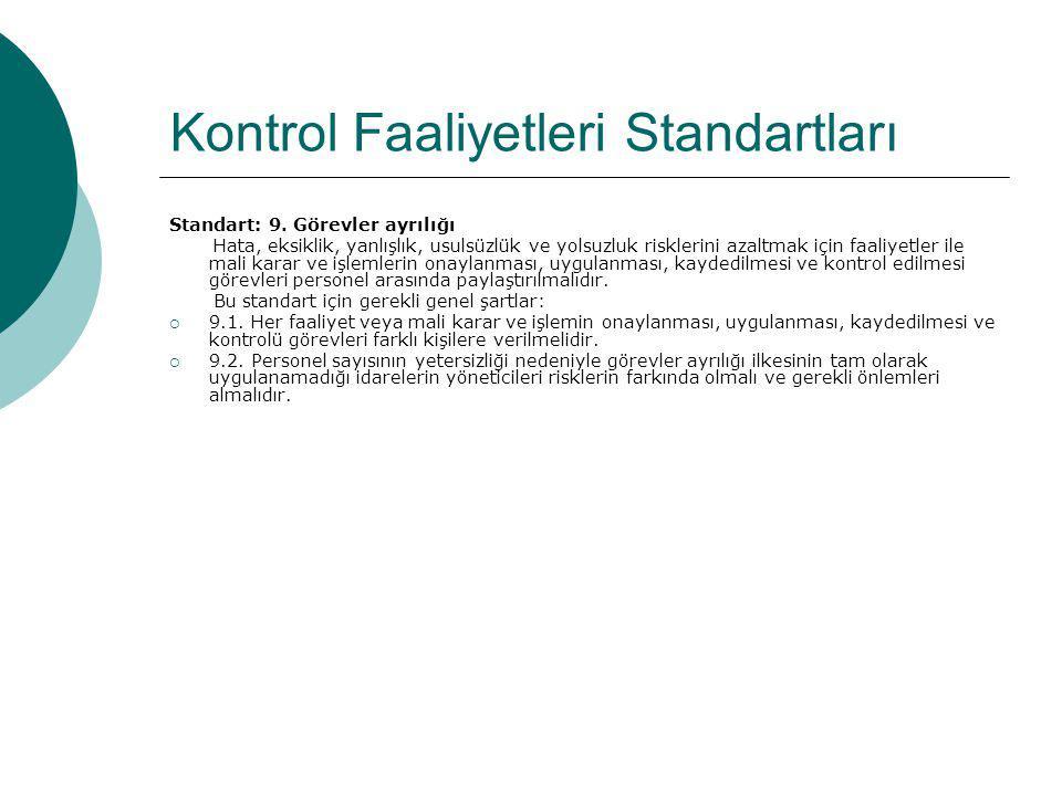 Kontrol Faaliyetleri Standartları Standart: 9. Görevler ayrılığı Hata, eksiklik, yanlışlık, usulsüzlük ve yolsuzluk risklerini azaltmak için faaliyetl