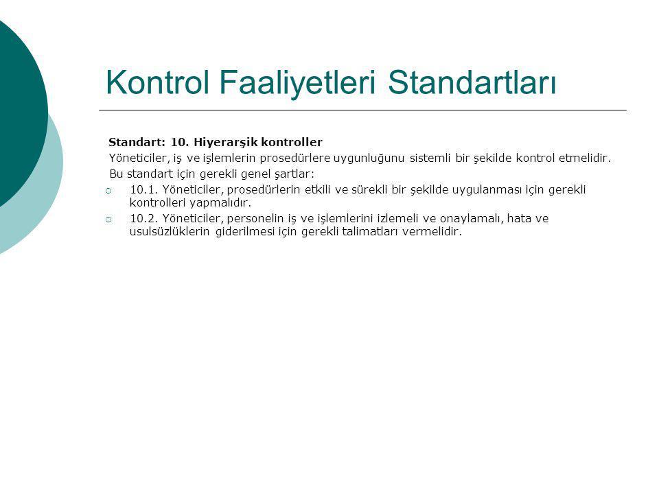 Kontrol Faaliyetleri Standartları Standart: 10. Hiyerarşik kontroller Yöneticiler, iş ve işlemlerin prosedürlere uygunluğunu sistemli bir şekilde kont