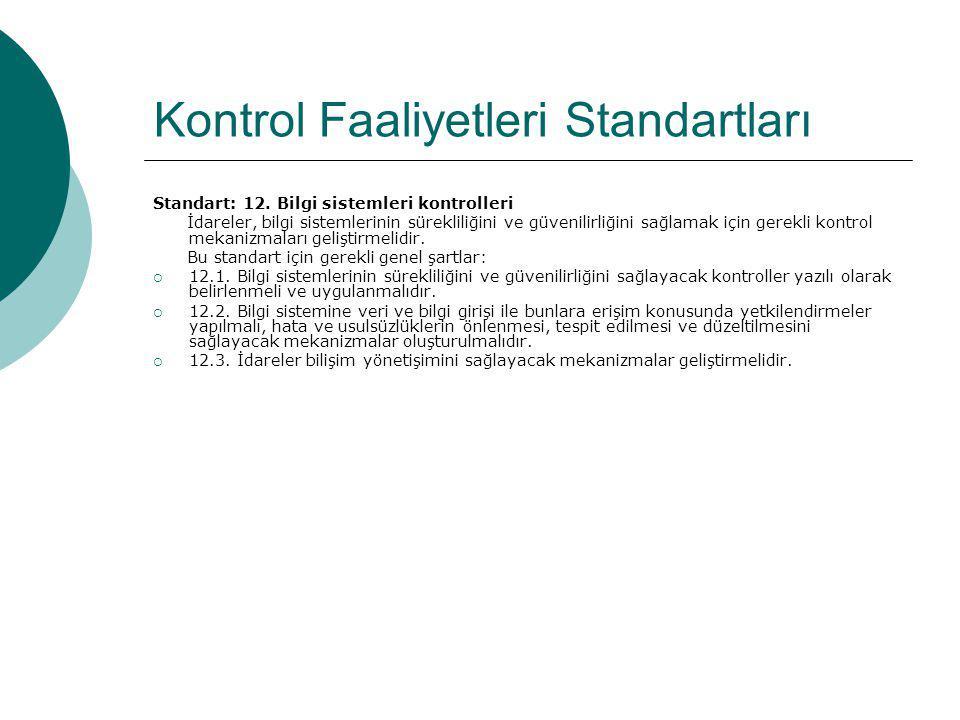 Kontrol Faaliyetleri Standartları Standart: 12. Bilgi sistemleri kontrolleri İdareler, bilgi sistemlerinin sürekliliğini ve güvenilirliğini sağlamak i