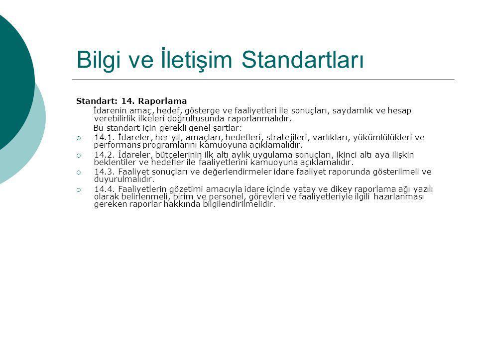 Bilgi ve İletişim Standartları Standart: 14. Raporlama İdarenin amaç, hedef, gösterge ve faaliyetleri ile sonuçları, saydamlık ve hesap verebilirlik i