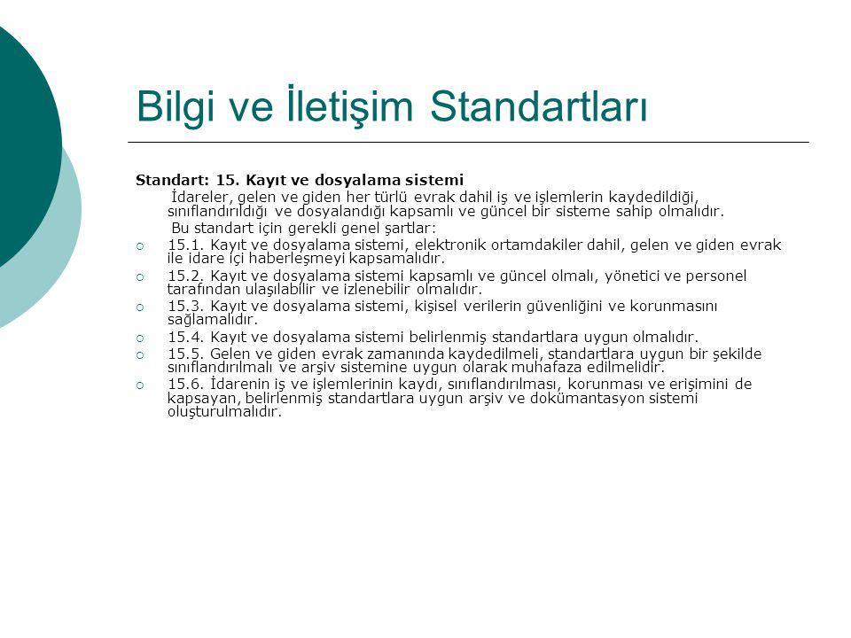Bilgi ve İletişim Standartları Standart: 15. Kayıt ve dosyalama sistemi İdareler, gelen ve giden her türlü evrak dahil iş ve işlemlerin kaydedildiği,