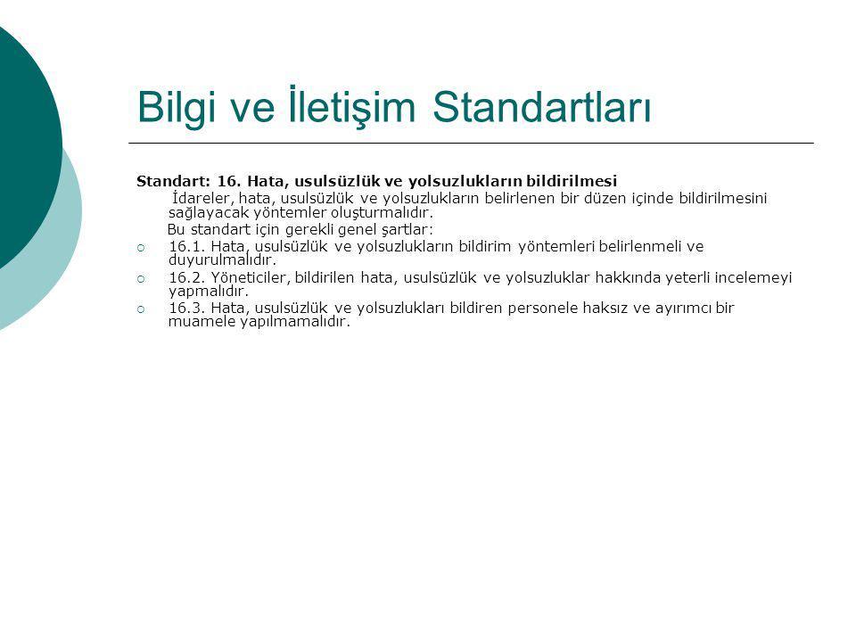 Bilgi ve İletişim Standartları Standart: 16. Hata, usulsüzlük ve yolsuzlukların bildirilmesi İdareler, hata, usulsüzlük ve yolsuzlukların belirlenen b