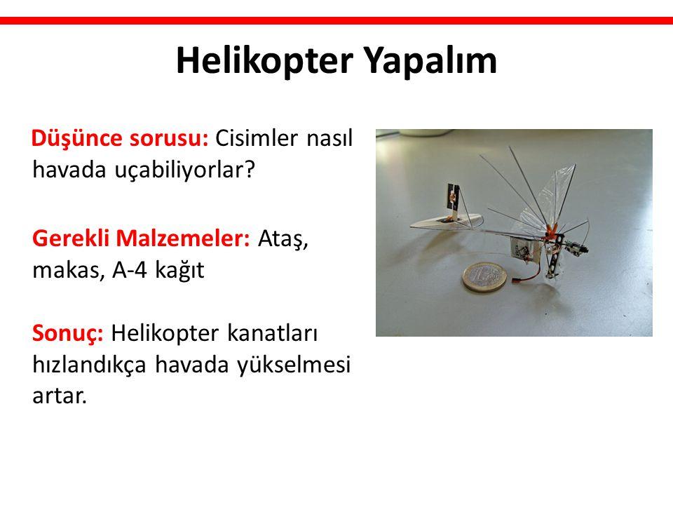 Helikopter Yapalım Düşünce sorusu: Cisimler nasıl havada uçabiliyorlar? Gerekli Malzemeler: Ataş, makas, A-4 kağıt Sonuç: Helikopter kanatları hızland