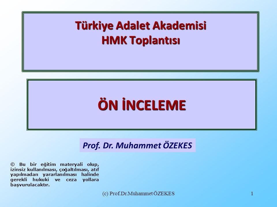 (c) Prof.Dr.Muhammet ÖZEKES1 Türkiye Adalet Akademisi HMK Toplantısı Prof. Dr. Muhammet ÖZEKES ÖN İNCELEME © Bu bir eğitim materyali olup, izinsiz kul