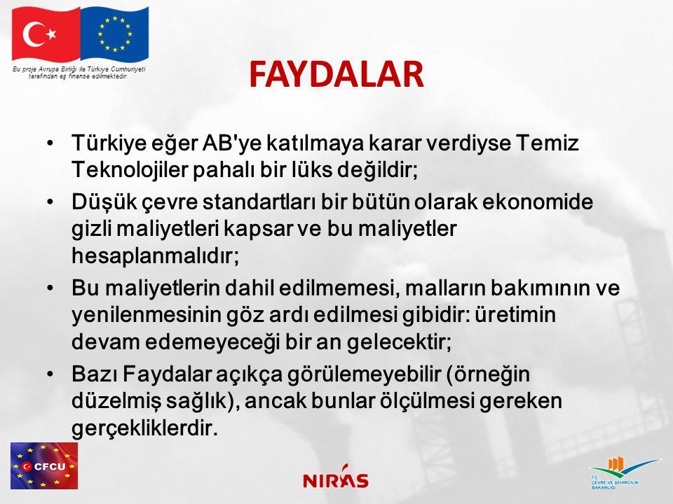 FAYDALAR Türkiye eğer AB'ye katılmaya karar verdiyse Temiz Teknolojiler pahalı bir lüks değildir; Düşük çevre standartları bir bütün olarak ekonomide