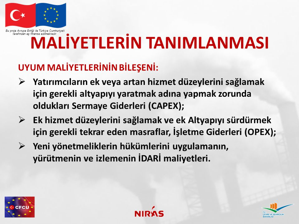 MALİYETLERİN TANIMLANMASI  Maliyetlere ilişkin genel bir uygulama tüketicileri yani Türkiye vatandaşlarını etkileyen Ağır Yatırım bileşenlerine odaklanmaktır.