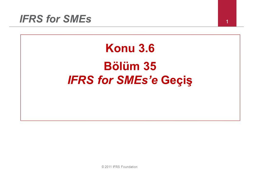 © 2011 IFRS Foundation 1 IFRS for SMEs Konu 3.6 Bölüm 35 IFRS for SMEs'e Geçiş