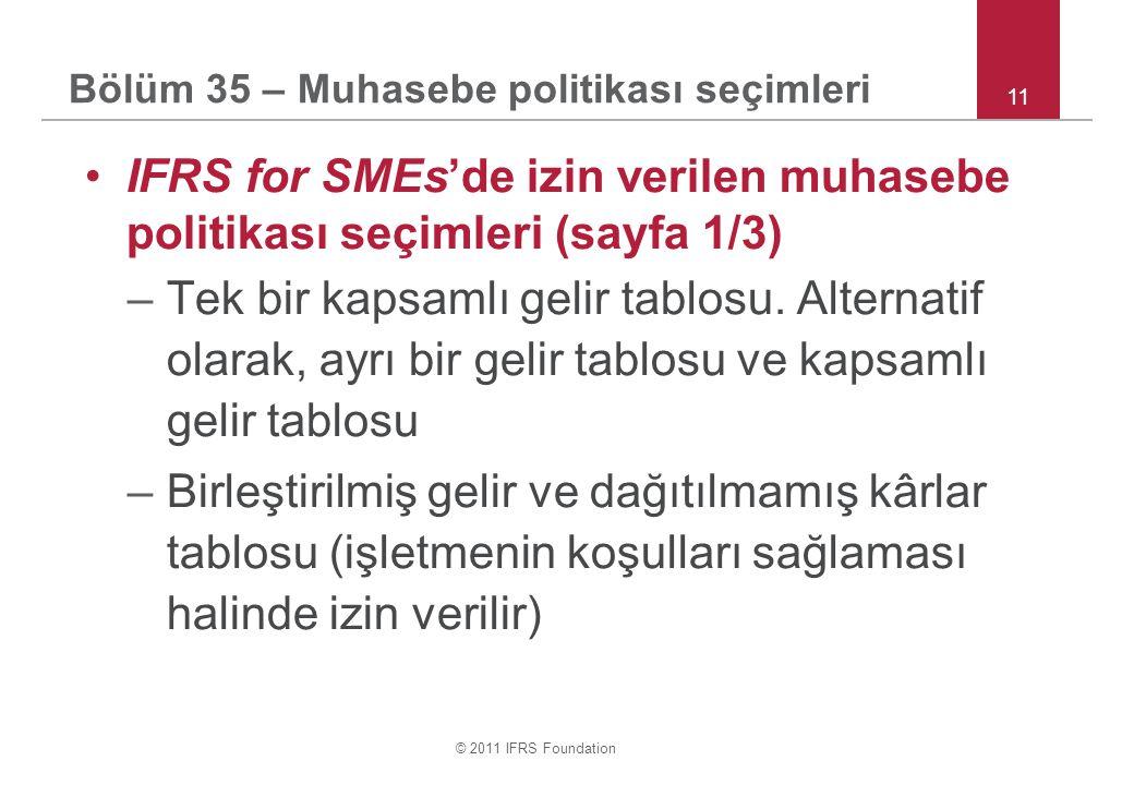 © 2011 IFRS Foundation 11 Bölüm 35 – Muhasebe politikası seçimleri IFRS for SMEs'de izin verilen muhasebe politikası seçimleri (sayfa 1/3) –Tek bir kapsamlı gelir tablosu.