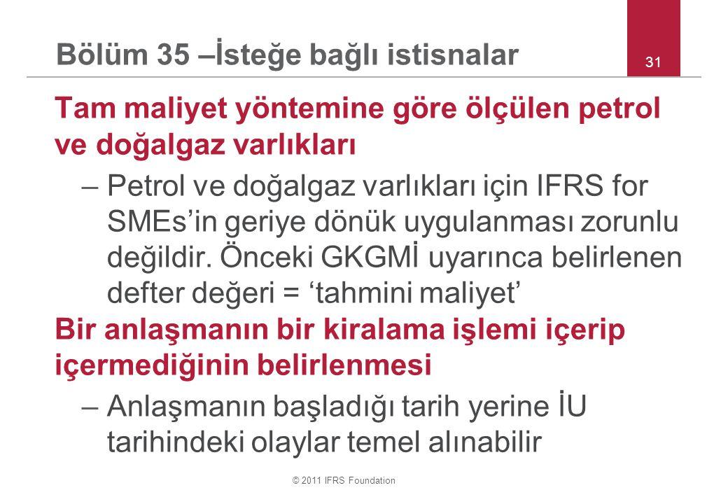 © 2011 IFRS Foundation Tam maliyet yöntemine göre ölçülen petrol ve doğalgaz varlıkları –Petrol ve doğalgaz varlıkları için IFRS for SMEs'in geriye dönük uygulanması zorunlu değildir.