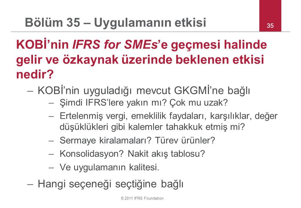 © 2011 IFRS Foundation 35 Bölüm 35 – Uygulamanın etkisi KOBİ'nin IFRS for SMEs'e geçmesi halinde gelir ve özkaynak üzerinde beklenen etkisi nedir.