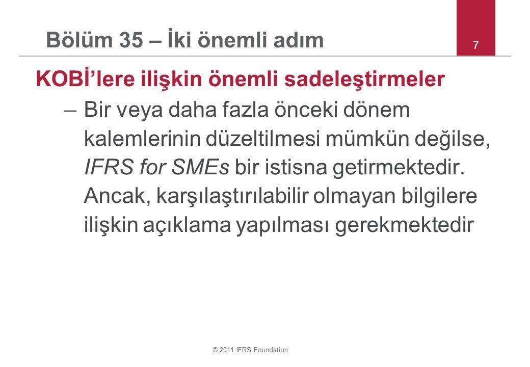 © 2011 IFRS Foundation KOBİ'lere ilişkin önemli sadeleştirmeler –Bir veya daha fazla önceki dönem kalemlerinin düzeltilmesi mümkün değilse, IFRS for SMEs bir istisna getirmektedir.