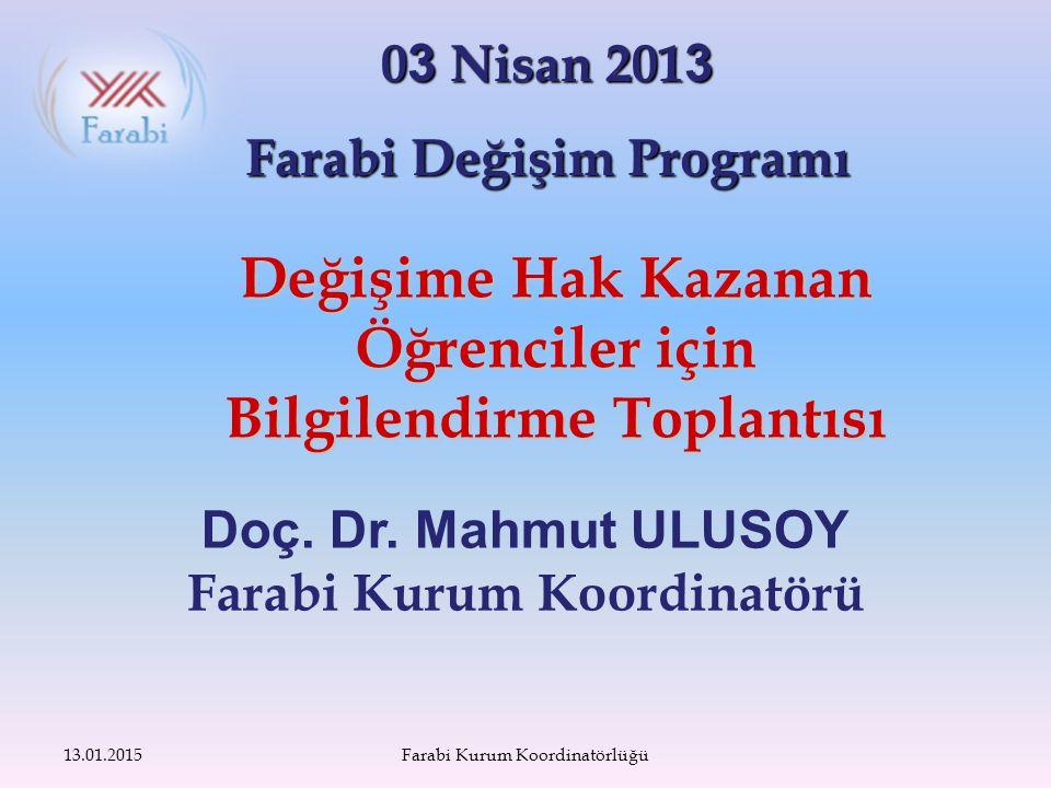 0 3 Nisan 201 3 Farabi Değişim Programı Değişime Hak Kazanan Öğrenciler için Bilgilendirme Toplantısı 13.01.2015Farabi Kurum Koordinatörlüğü Doç.