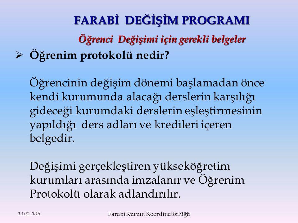 13.01.2015 FARABİ DEĞİŞİM PROGRAMI Öğrenci Değişimi için gerekli belgeler  Öğrenim protokolü nedir.