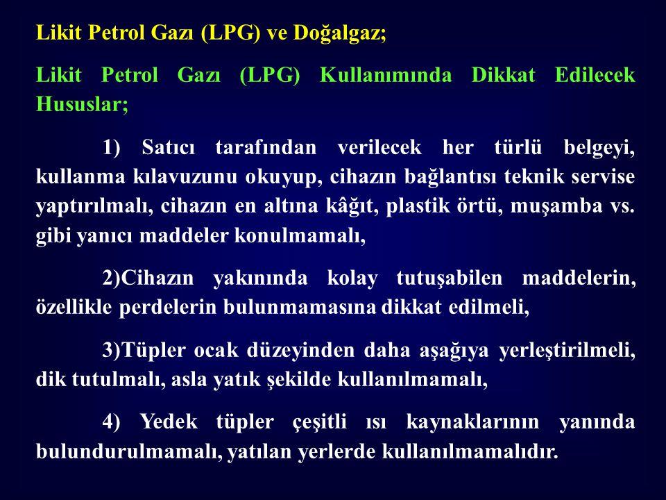 Likit Petrol Gazı (LPG) ve Doğalgaz; Likit Petrol Gazı (LPG) Kullanımında Dikkat Edilecek Hususlar; 1) Satıcı tarafından verilecek her türlü belgeyi,