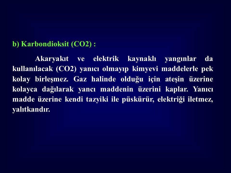 b) Karbondioksit (CO2) : Akaryakıt ve elektrik kaynaklı yangınlar da kullanılacak (CO2) yanıcı olmayıp kimyevi maddelerle pek kolay birleşmez. Gaz hal