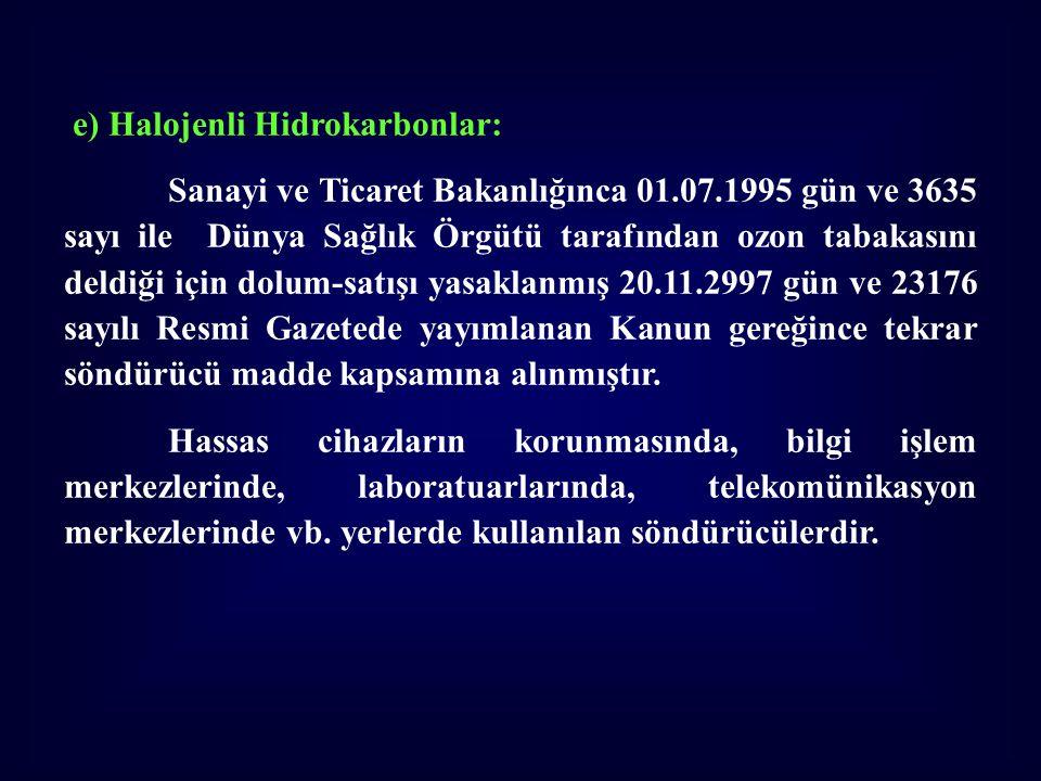 e) Halojenli Hidrokarbonlar: Sanayi ve Ticaret Bakanlığınca 01.07.1995 gün ve 3635 sayı ile Dünya Sağlık Örgütü tarafından ozon tabakasını deldiği içi