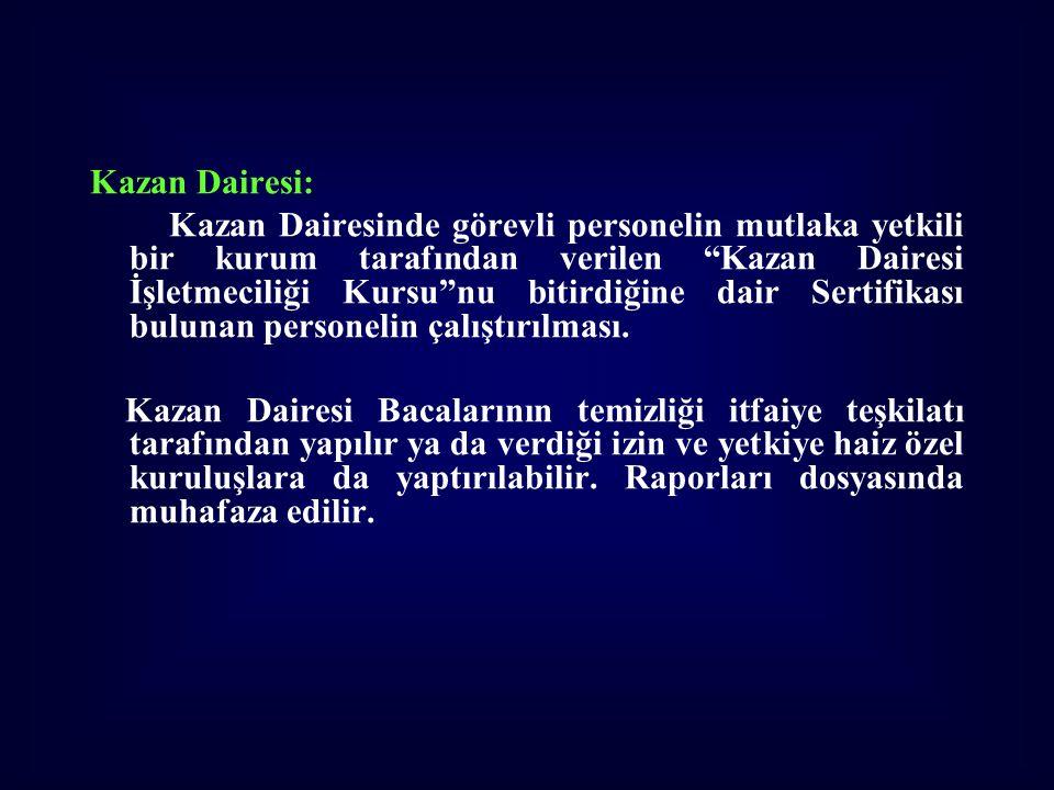 """Kazan Dairesi: Kazan Dairesinde görevli personelin mutlaka yetkili bir kurum tarafından verilen """"Kazan Dairesi İşletmeciliği Kursu""""nu bitirdiğine dair"""