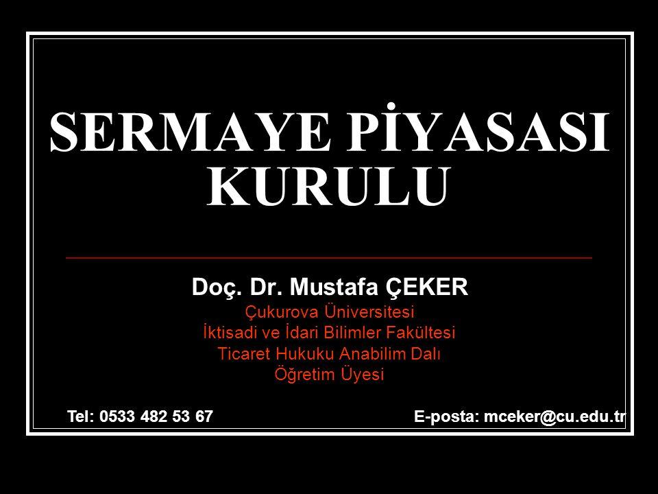 SERMAYE PİYASASI KURULU Doç. Dr. Mustafa ÇEKER Çukurova Üniversitesi İktisadi ve İdari Bilimler Fakültesi Ticaret Hukuku Anabilim Dalı Öğretim Üyesi T