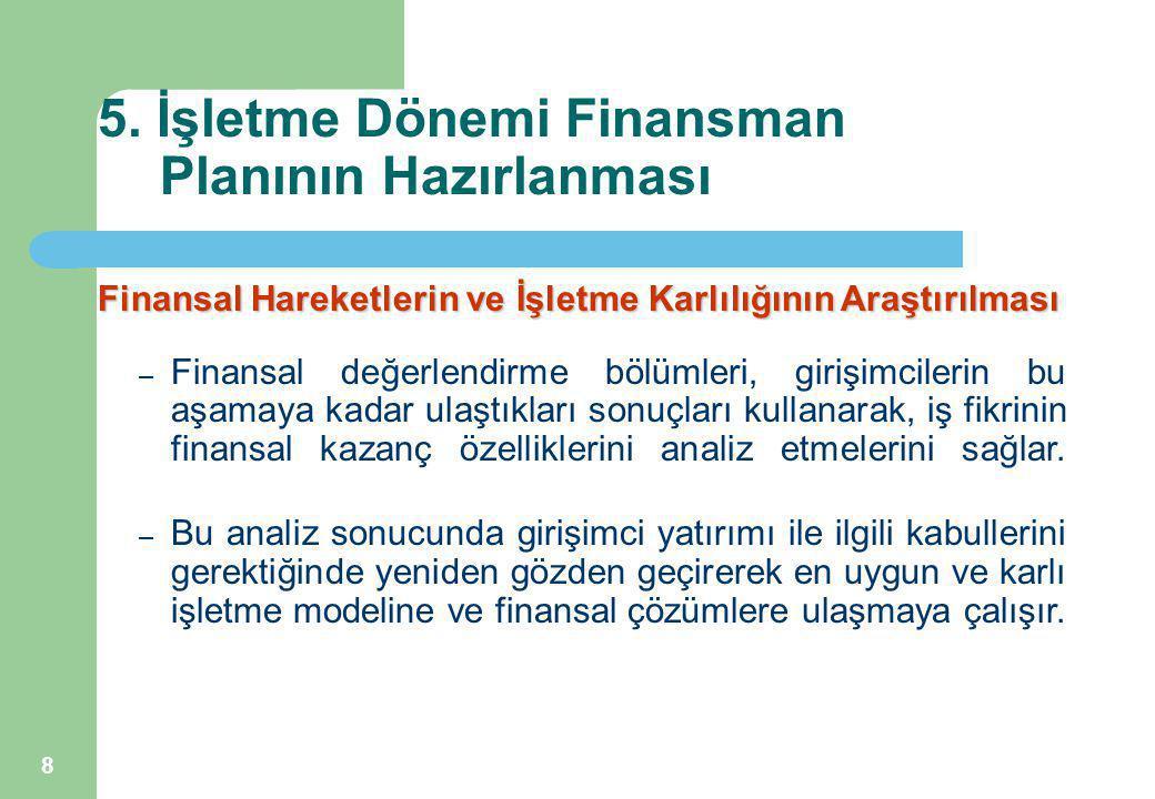8 5. İşletme Dönemi Finansman Planının Hazırlanması Finansal Hareketlerin ve İşletme Karlılığının Araştırılması – Finansal değerlendirme bölümleri, gi