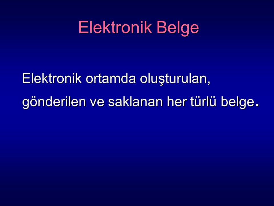 Elektronik Belge Elektronik Belge Elektronik ortamda oluşturulan, gönderilen ve saklanan her türlü belge. Elektronik ortamda oluşturulan, gönderilen v