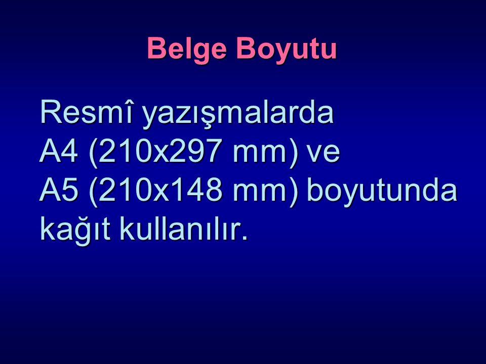 Belge Boyutu Resmî yazışmalarda A4 (210x297 mm) ve A5 (210x148 mm) boyutunda kağıt kullanılır. Resmî yazışmalarda A4 (210x297 mm) ve A5 (210x148 mm) b