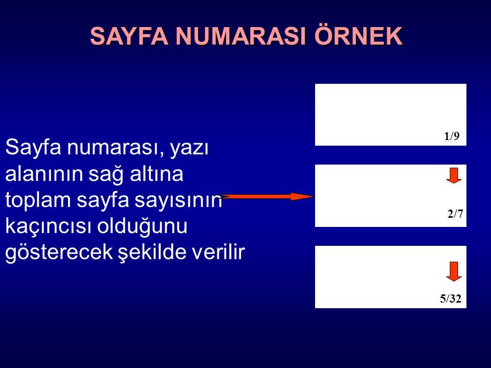 Sayfa numarası, yazı alanının sağ altına toplam sayfa sayısının kaçıncısı olduğunu gösterecek şekilde verilir 1/9 2/7 5/32 SAYFA NUMARASI ÖRNEK