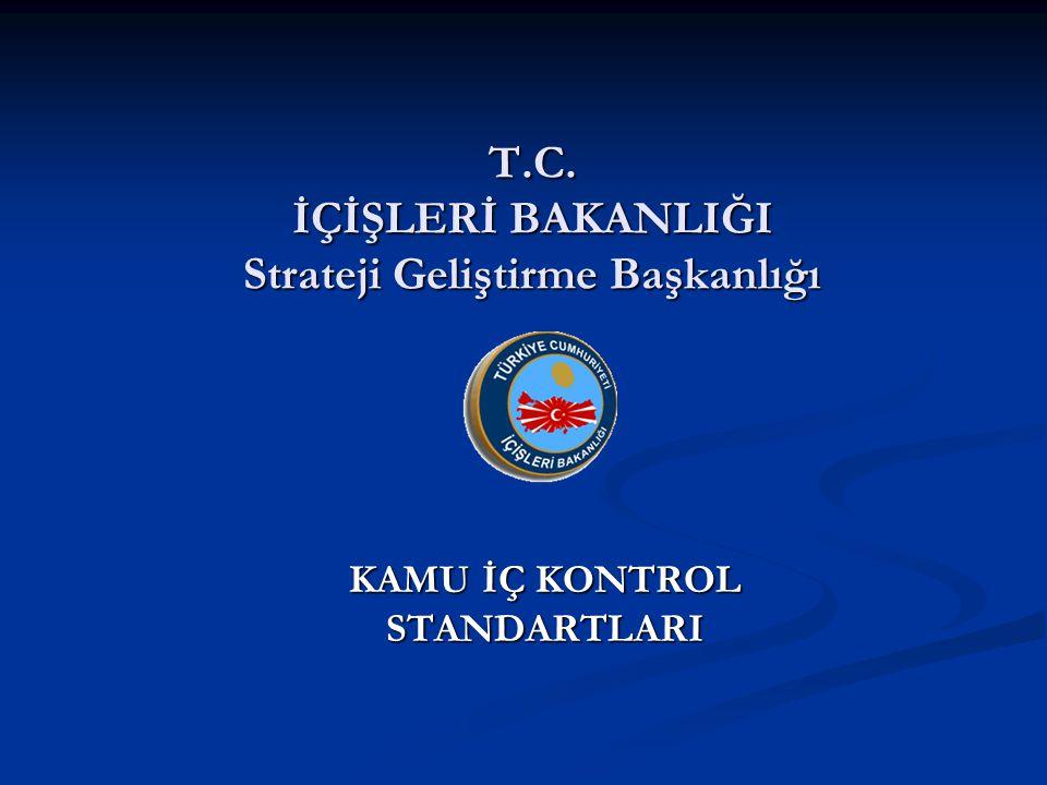 T.C. İÇİŞLERİ BAKANLIĞI Strateji Geliştirme Başkanlığı KAMU İÇ KONTROL STANDARTLARI