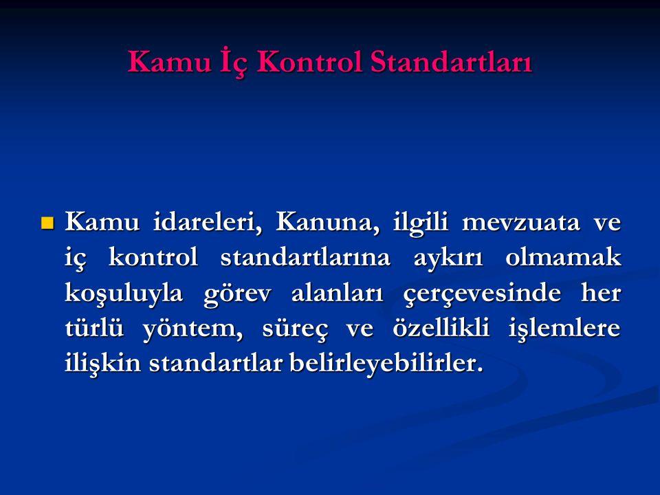 Kamu İç Kontrol Standartları Kamu idareleri, Kanuna, ilgili mevzuata ve iç kontrol standartlarına aykırı olmamak koşuluyla görev alanları çerçevesinde her türlü yöntem, süreç ve özellikli işlemlere ilişkin standartlar belirleyebilirler.