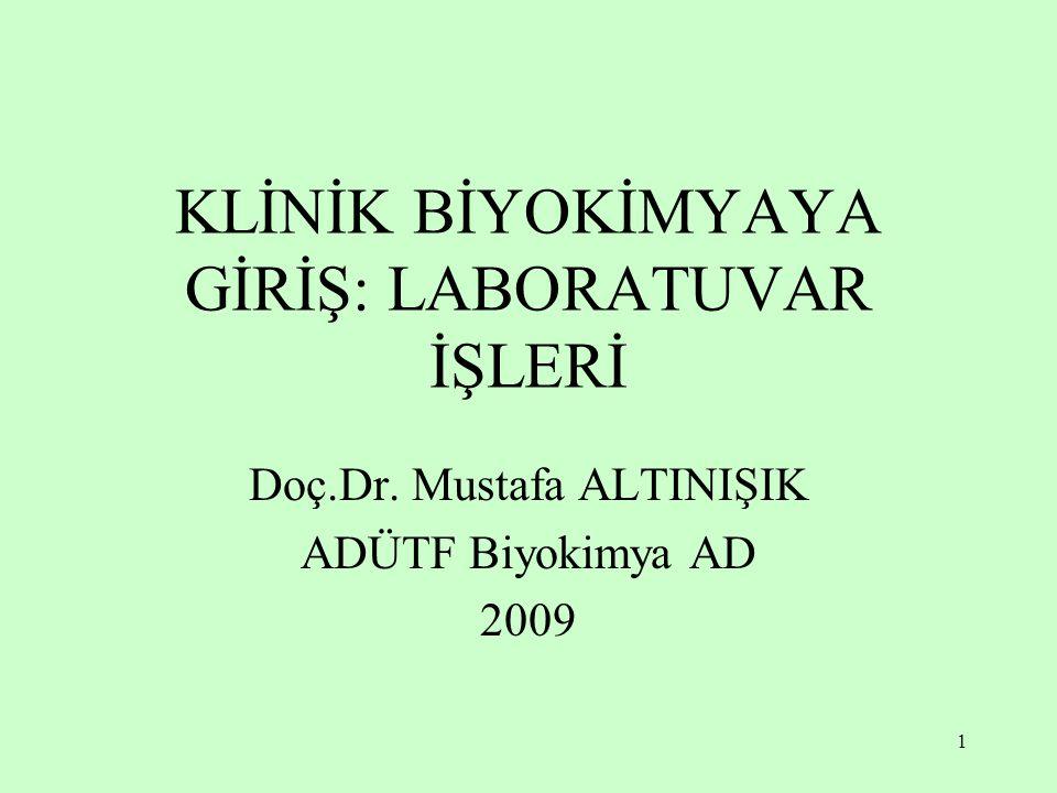 1 KLİNİK BİYOKİMYAYA GİRİŞ: LABORATUVAR İŞLERİ Doç.Dr. Mustafa ALTINIŞIK ADÜTF Biyokimya AD 2009