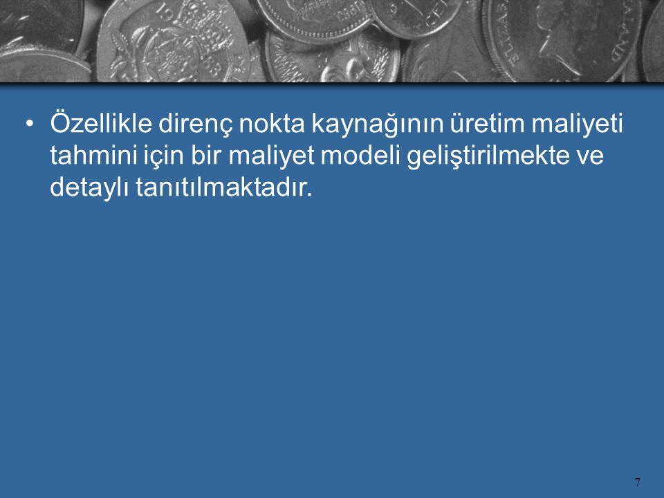 7 Özellikle direnç nokta kaynağının üretim maliyeti tahmini için bir maliyet modeli geliştirilmekte ve detaylı tanıtılmaktadır.