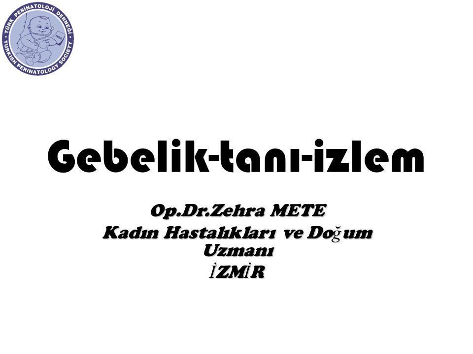 Gebelik-tanı-izlem Op.Dr.Zehra METE Kadın Hastalıkları ve Do ğ um Uzmanı İ ZM İ R