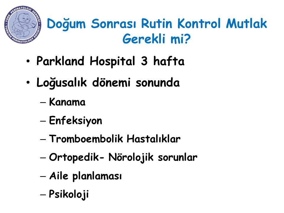 Doğum Sonrası Rutin Kontrol Mutlak Gerekli mi? Parkland Hospital 3 hafta Loğusalık dönemi sonunda – Kanama – Enfeksiyon – Tromboembolik Hastalıklar –