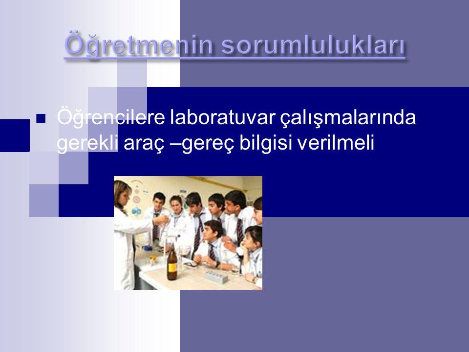Öğrencilere laboratuvar çalışmalarında gerekli araç –gereç bilgisi verilmeli