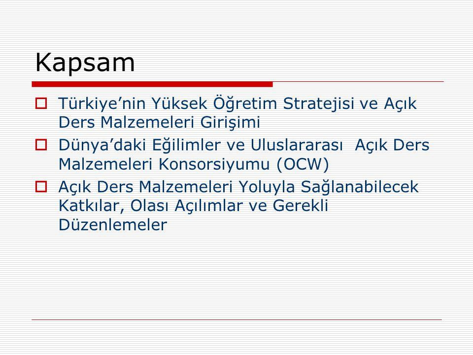 Kapsam  Türkiye'nin Yüksek Öğretim Stratejisi ve Açık Ders Malzemeleri Girişimi  Dünya'daki Eğilimler ve Uluslararası Açık Ders Malzemeleri Konsorsi
