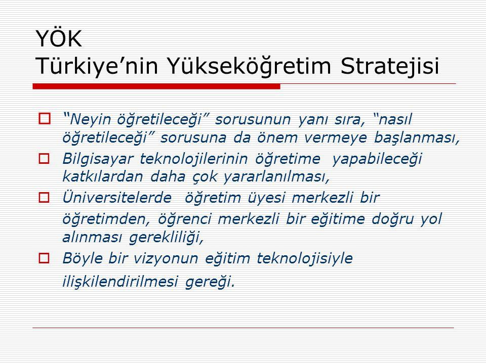 """YÖK Türkiye'nin Yükseköğretim Stratejisi  """" Neyin öğretileceği"""" sorusunun yanı sıra, """"nasıl öğretileceği"""" sorusuna da önem vermeye başlanması,  Bilg"""
