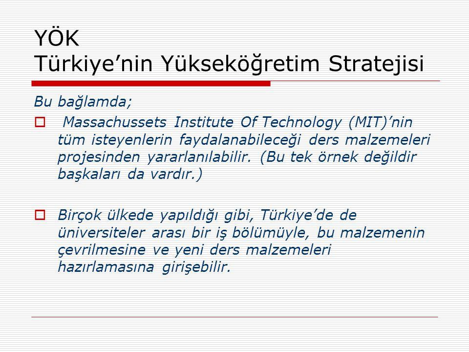 YÖK Türkiye'nin Yükseköğretim Stratejisi Bu bağlamda;  Massachussets Institute Of Technology (MIT)'nin tüm isteyenlerin faydalanabileceği ders malzem