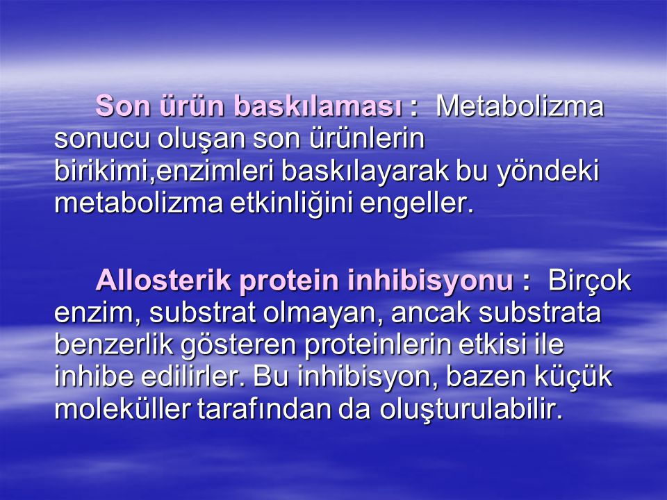 Son ürün baskılaması : Metabolizma sonucu oluşan son ürünlerin birikimi,enzimleri baskılayarak bu yöndeki metabolizma etkinliğini engeller.