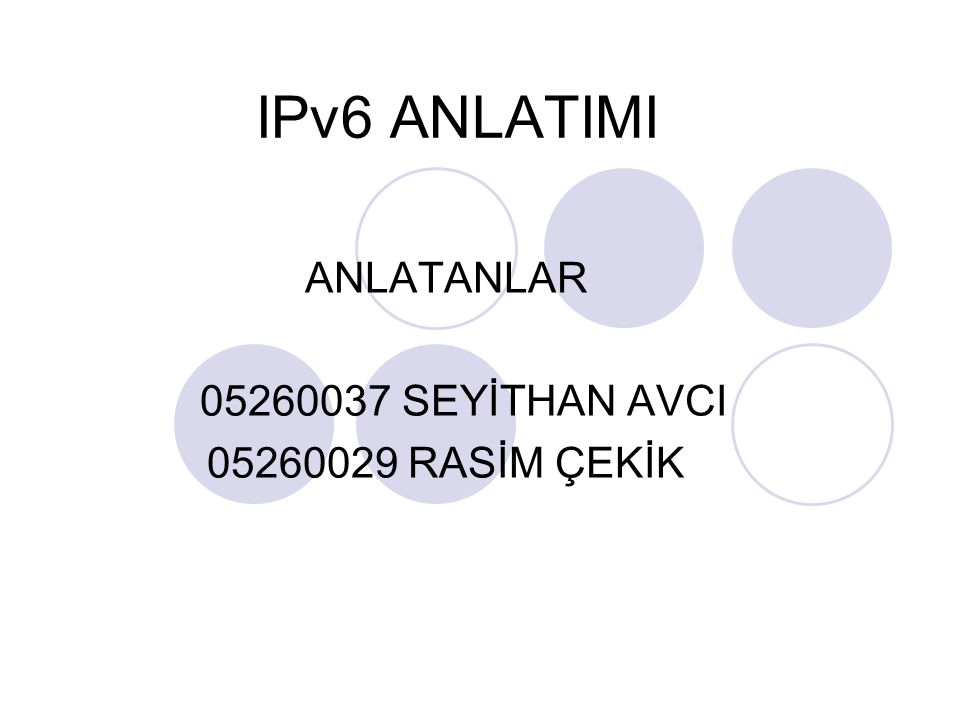 IPv6 ANLATIMI ANLATANLAR 05260037 SEYİTHAN AVCI 05260029 RASİM ÇEKİK
