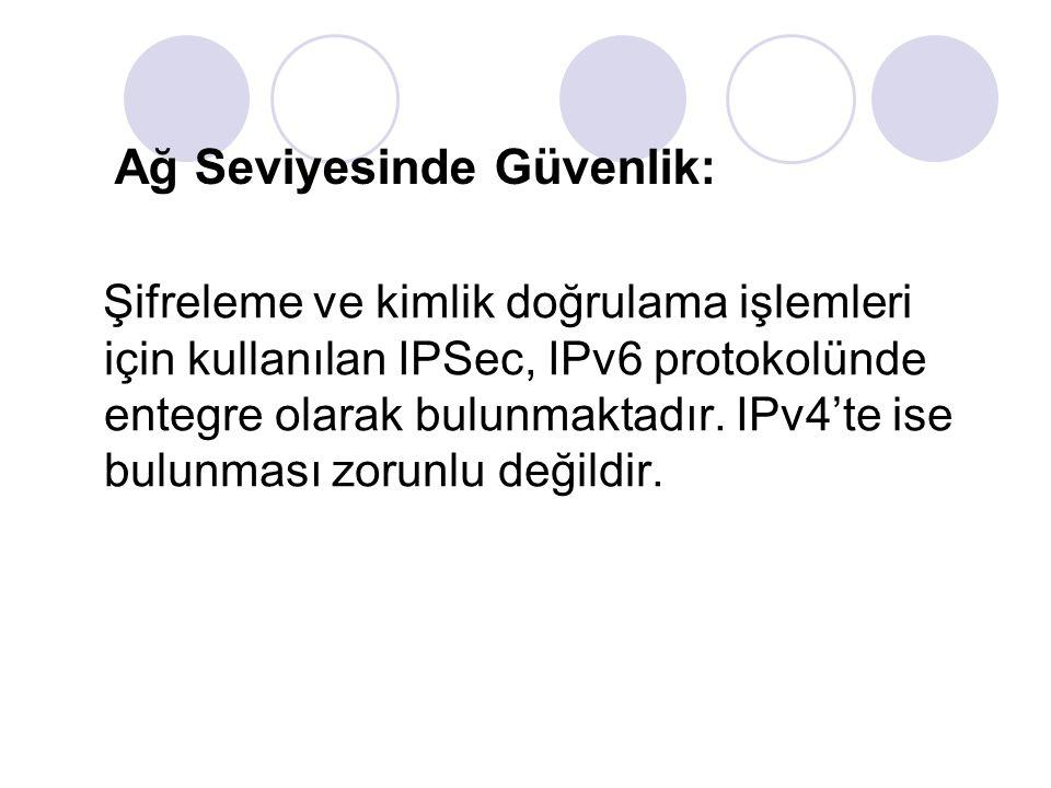Ağ Seviyesinde Güvenlik: Şifreleme ve kimlik doğrulama işlemleri için kullanılan IPSec, IPv6 protokolünde entegre olarak bulunmaktadır. IPv4'te ise bu