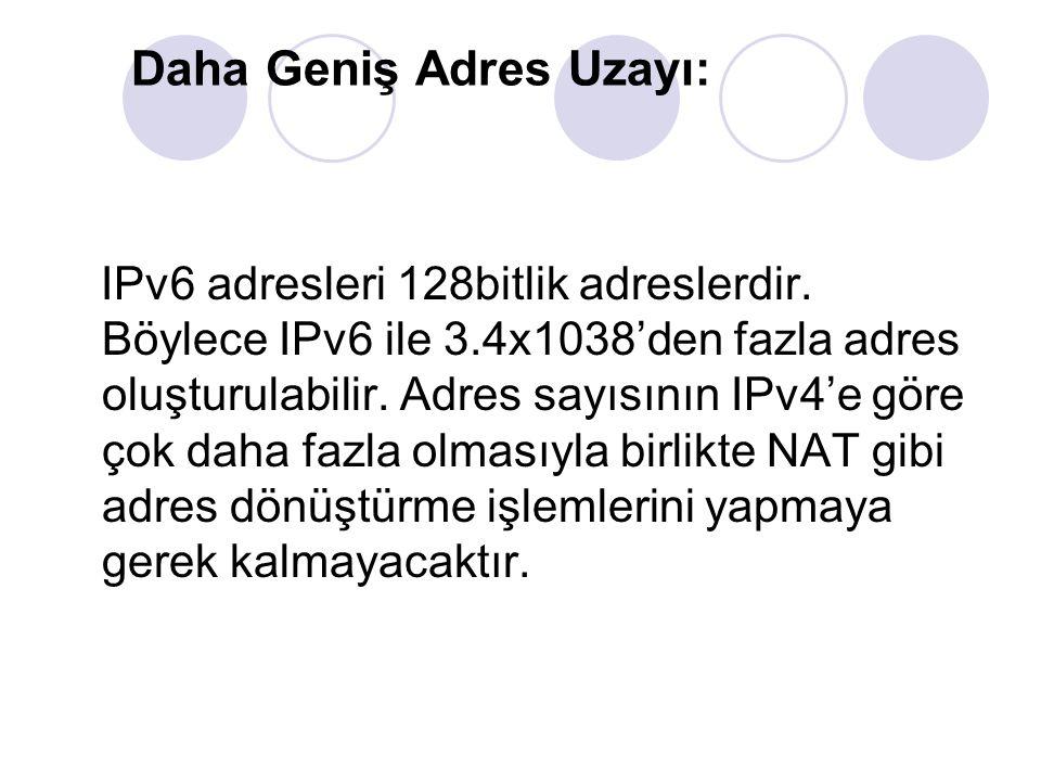 Daha Geniş Adres Uzayı: IPv6 adresleri 128bitlik adreslerdir. Böylece IPv6 ile 3.4x1038'den fazla adres oluşturulabilir. Adres sayısının IPv4'e göre ç