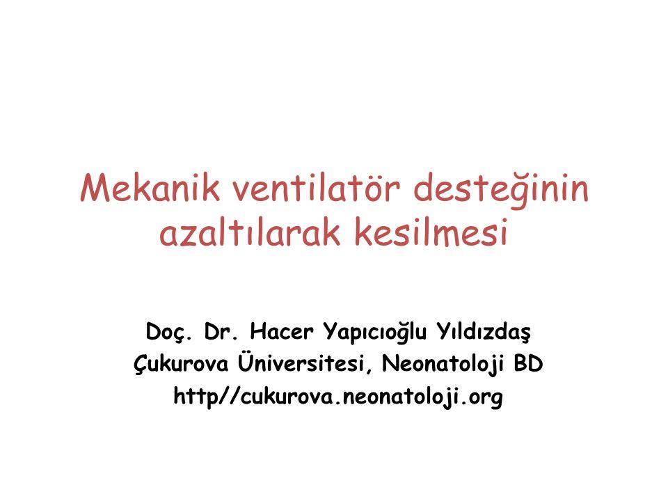 Mekanik ventilatör desteğinin azaltılarak kesilmesi Doç. Dr. Hacer Yapıcıoğlu Yıldızdaş Çukurova Üniversitesi, Neonatoloji BD http//cukurova.neonatolo