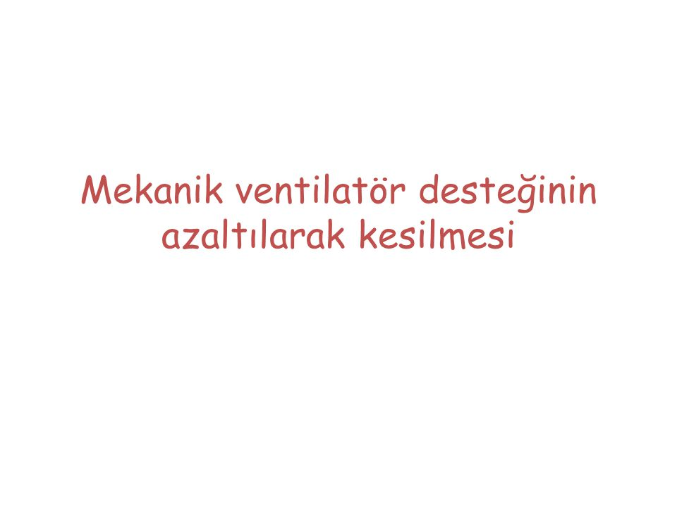 Ventilatörden ayırma işlemleri dinamik olup bebeğin Gebelik yaşına Vücut ağırlığına Mekanik ventilasyon gerektiren hastalığına Beslenme durumuna Eşlik eden diğer hastalıklara (enfeksiyon vb.) Akciğer gelişimine ve Solunum çabasına göre planlanmalıdır Ventilatörden ayırma işlemleri her bebek için özel olarak planlanmalıdır.