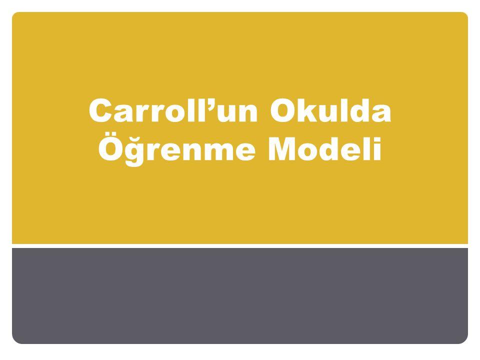 Okulda Öğrenme Modeli John Carroll'un 1993 yıllında ortaya koyduğu bu model gerekli zaman ve uygun olanaklar sağlandığında her öğrencinin okulda öğrenebileceği varsayımına dayanmaktadır.