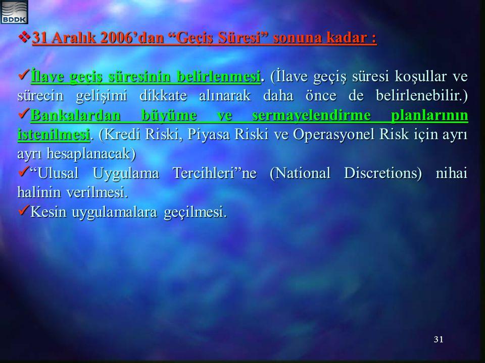 31  31 Aralık 2006'dan Geçiş Süresi sonuna kadar : İlave geçiş süresinin belirlenmesi.