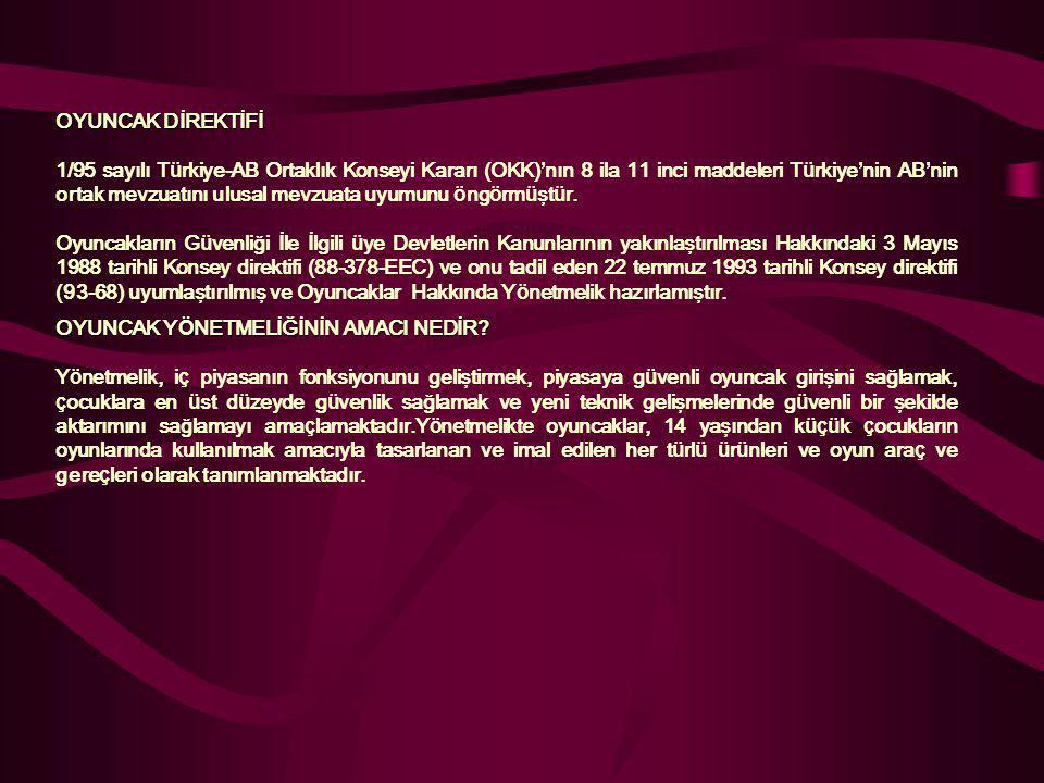OYUNCAK DİREKTİFİ 1/95 sayılı T ü rkiye-AB Ortaklık Konseyi Kararı (OKK) ' nın 8 ila 11 inci maddeleri T ü rkiye ' nin AB ' nin ortak mevzuatını ulusa