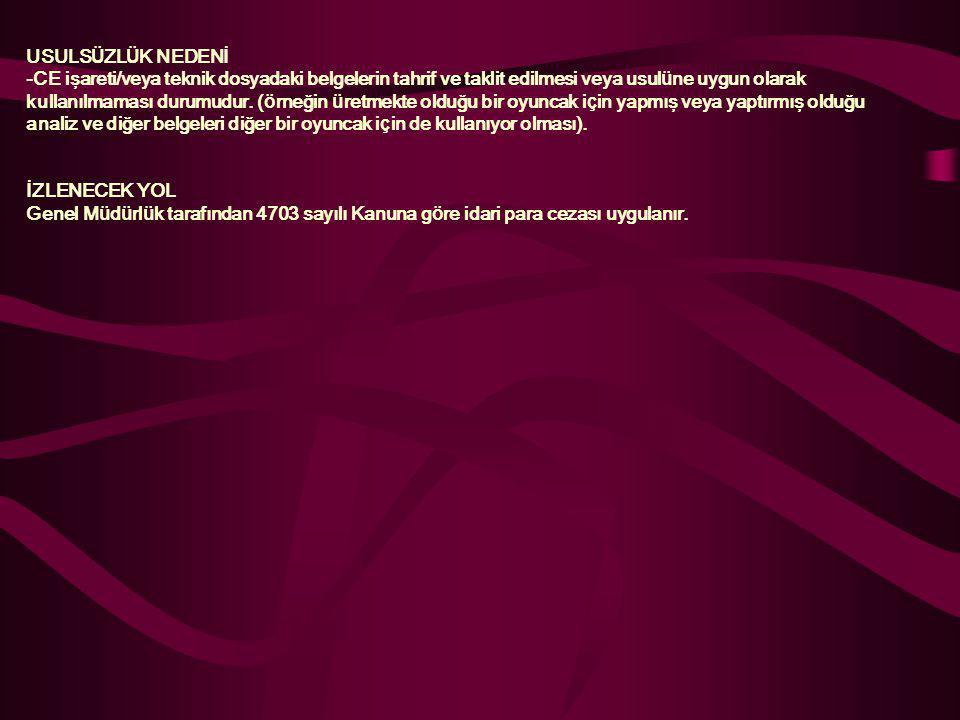 USULS Ü ZL Ü K NEDENİ -CE işareti/veya teknik dosyadaki belgelerin tahrif ve taklit edilmesi veya usul ü ne uygun olarak kullanılmaması durumudur. ( ö