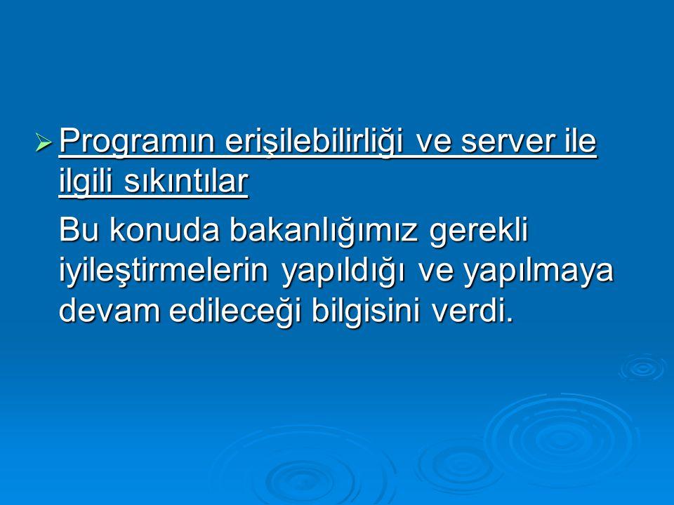  Programın erişilebilirliği ve server ile ilgili sıkıntılar Bu konuda bakanlığımız gerekli iyileştirmelerin yapıldığı ve yapılmaya devam edileceği bi