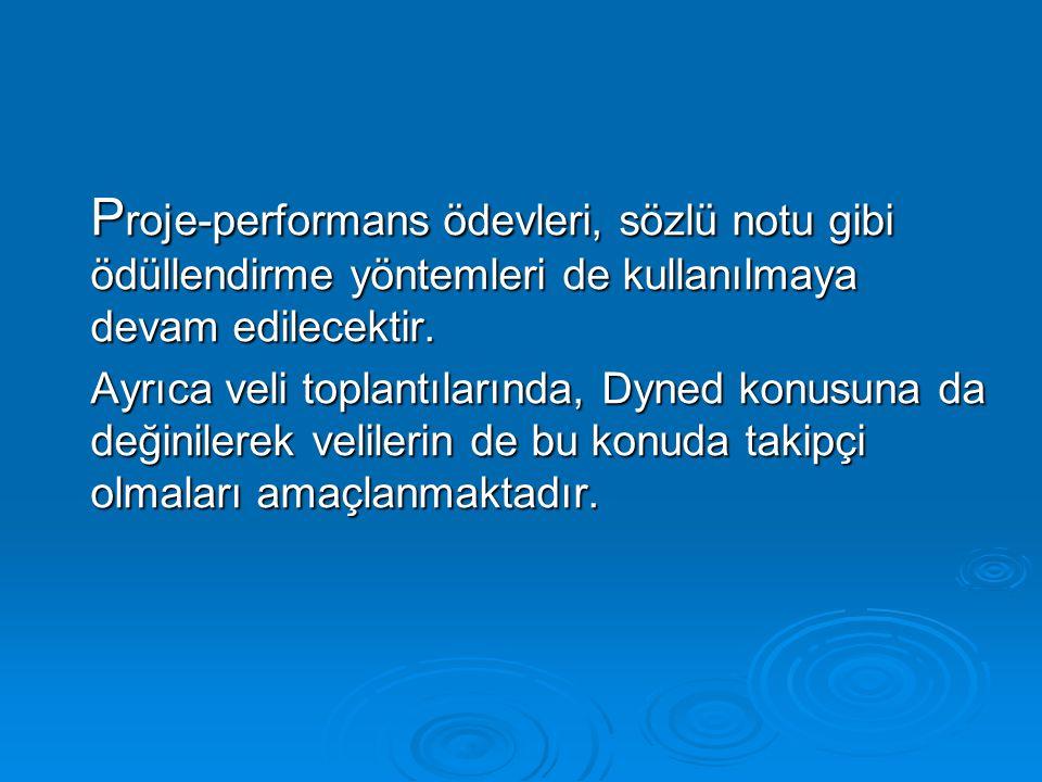P roje-performans ödevleri, sözlü notu gibi ödüllendirme yöntemleri de kullanılmaya devam edilecektir. Ayrıca veli toplantılarında, Dyned konusuna da